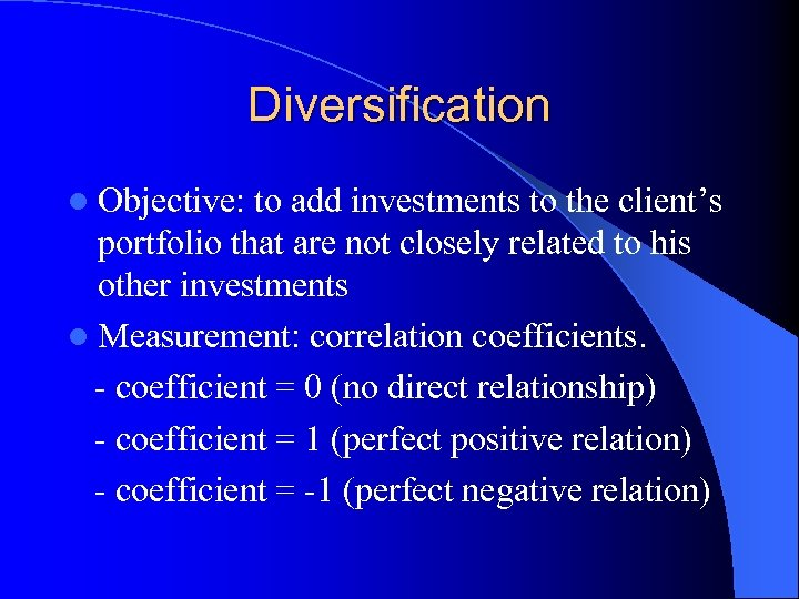 Diversification l Objective: to add investments to the client's portfolio that are not closely