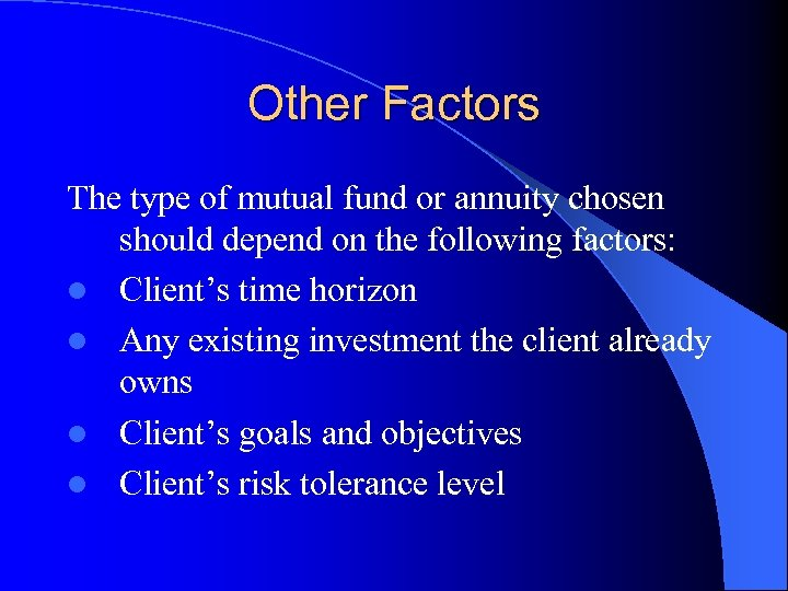 Other Factors The type of mutual fund or annuity chosen should depend on the