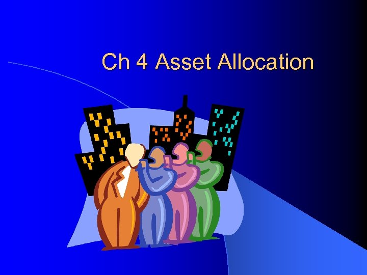 Ch 4 Asset Allocation