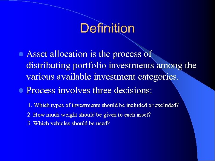 Definition l Asset allocation is the process of distributing portfolio investments among the various