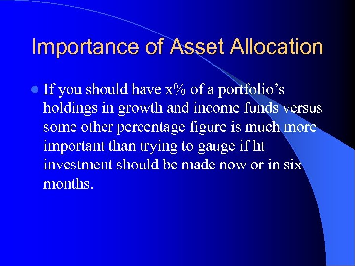 Importance of Asset Allocation l If you should have x% of a portfolio's holdings