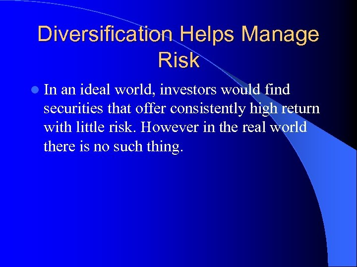 Diversification Helps Manage Risk l In an ideal world, investors would find securities that