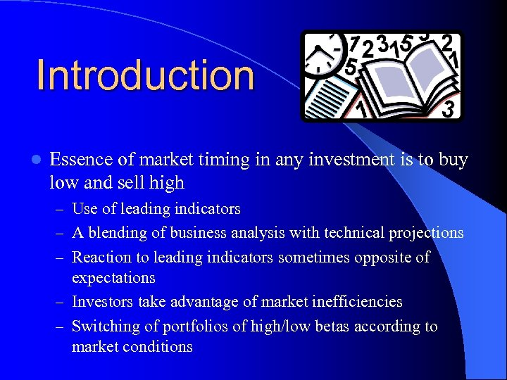 Introduction l Essence of market timing in any investment is to buy low and