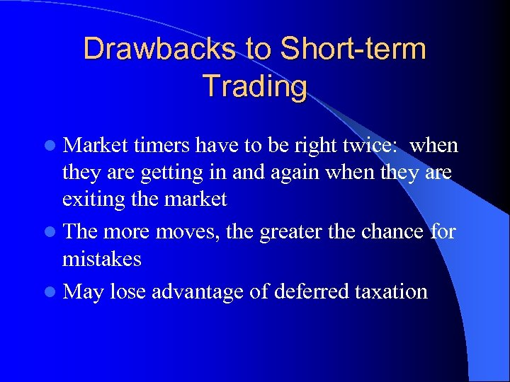 Drawbacks to Short-term Trading l Market timers have to be right twice: when they