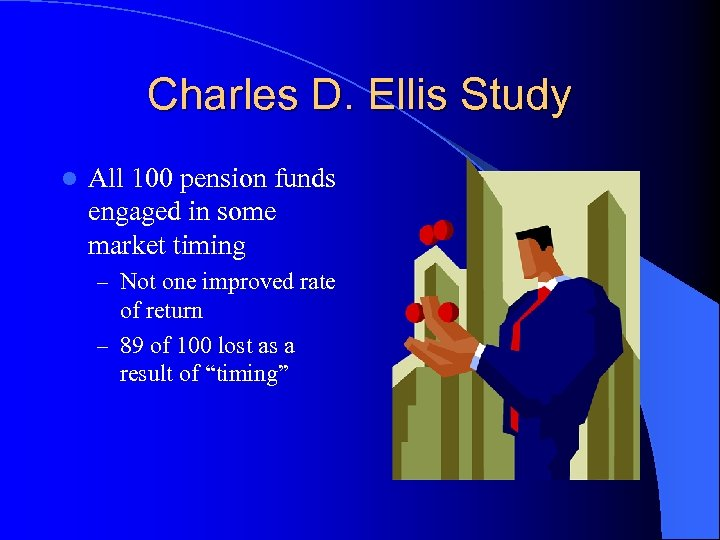 Charles D. Ellis Study l All 100 pension funds engaged in some market timing