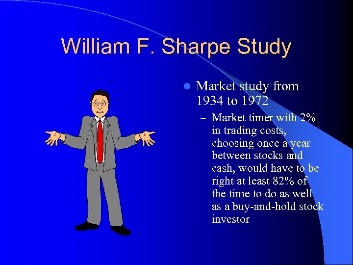 William F. Sharpe Study l Market study from 1934 to 1972 – Market timer