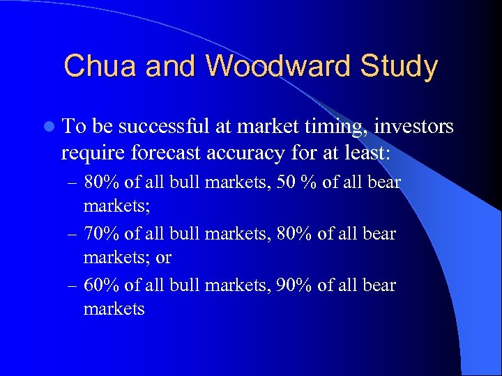Chua and Woodward Study l To be successful at market timing, investors require forecast