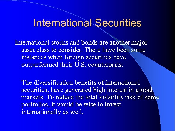International Securities International stocks and bonds are another major asset class to consider. There