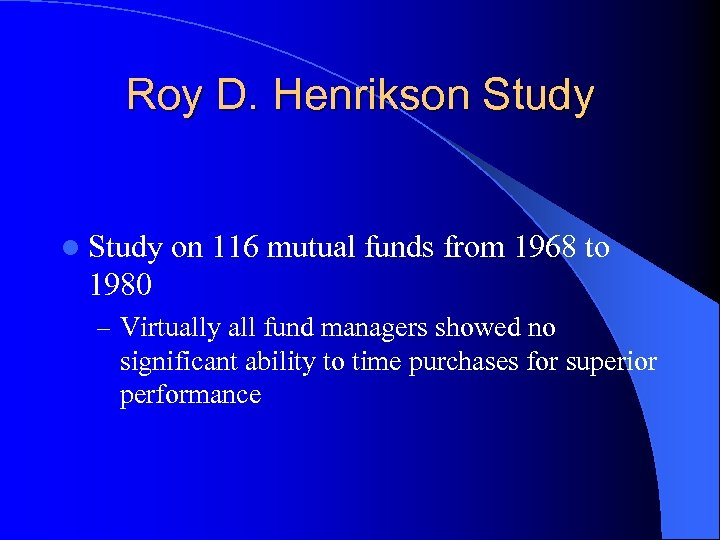 Roy D. Henrikson Study l Study on 116 mutual funds from 1968 to 1980