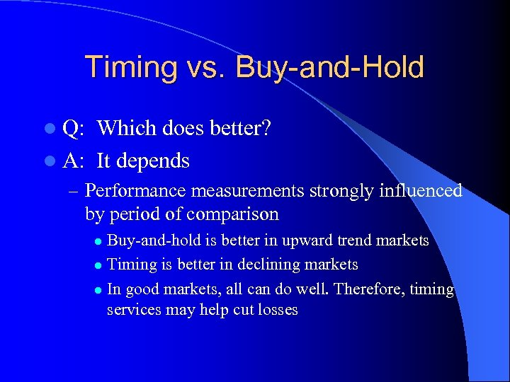 Timing vs. Buy-and-Hold l Q: Which does better? l A: It depends – Performance