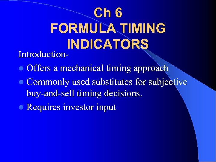 Ch 6 FORMULA TIMING INDICATORS Introductionl Offers a mechanical timing approach l Commonly used