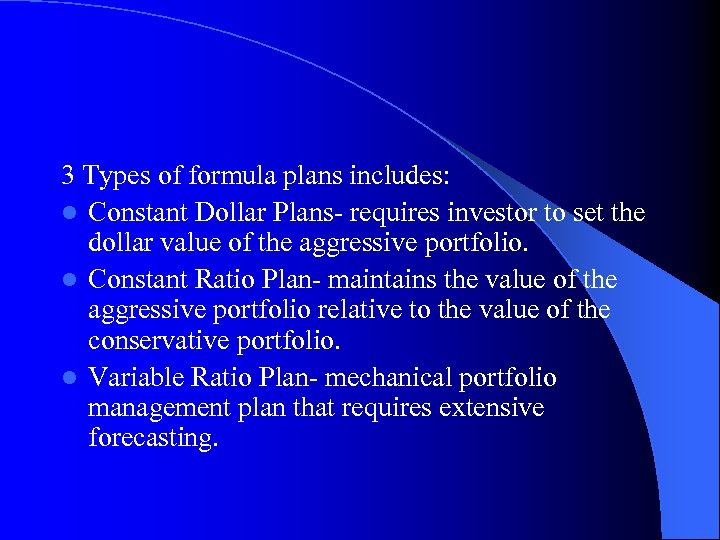 3 Types of formula plans includes: l Constant Dollar Plans- requires investor to set