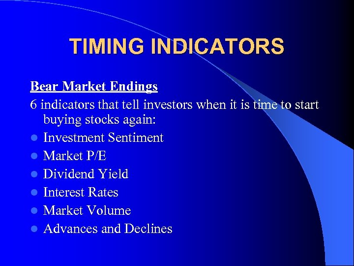 TIMING INDICATORS Bear Market Endings 6 indicators that tell investors when it is time