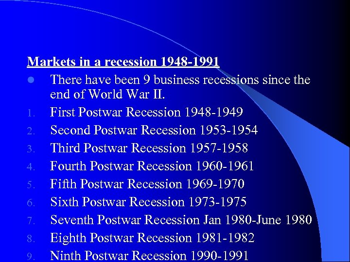 Markets in a recession 1948 -1991 l There have been 9 business recessions since