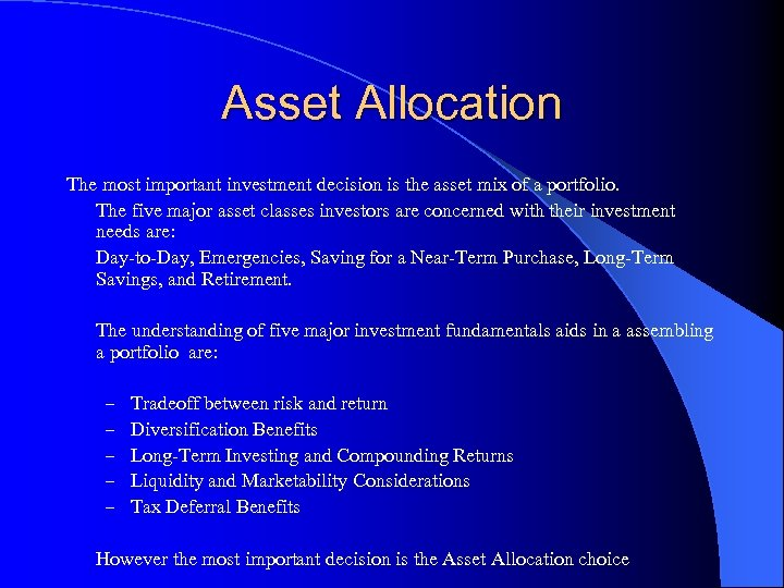 Asset Allocation The most important investment decision is the asset mix of a portfolio.
