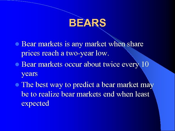 BEARS l Bear markets is any market when share prices reach a two-year low.