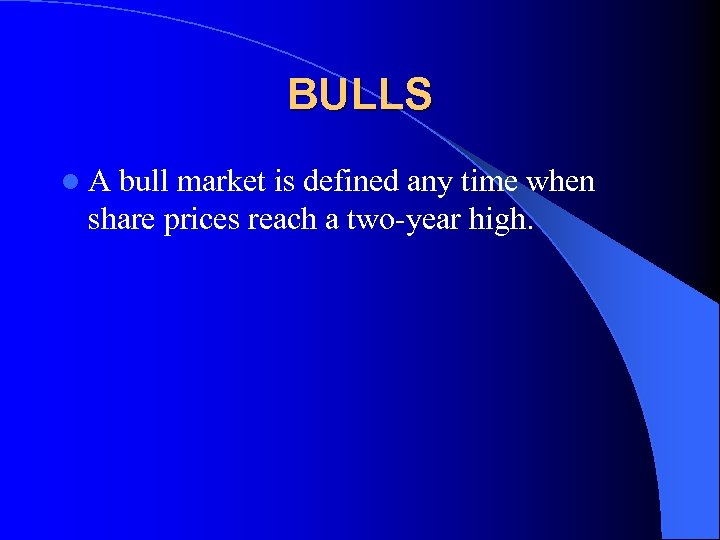 BULLS l. A bull market is defined any time when share prices reach a