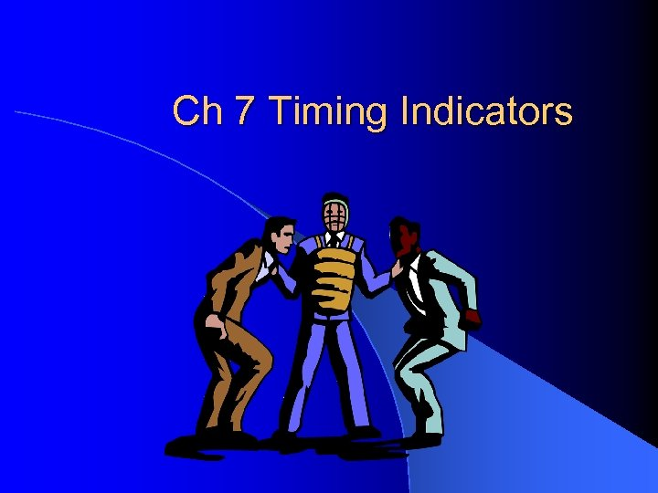 Ch 7 Timing Indicators