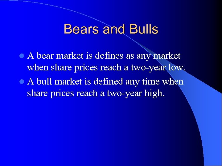Bears and Bulls l. A bear market is defines as any market when share