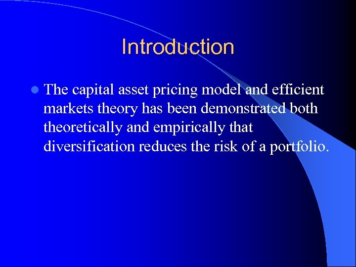 Introduction l The capital asset pricing model and efficient markets theory has been demonstrated