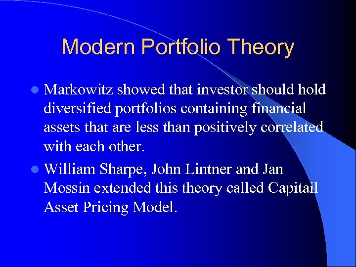Modern Portfolio Theory l Markowitz showed that investor should hold diversified portfolios containing financial