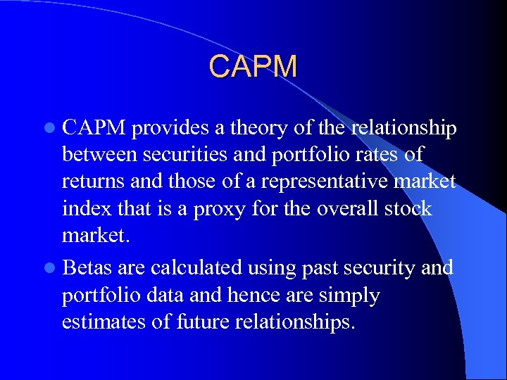 CAPM l CAPM provides a theory of the relationship between securities and portfolio rates