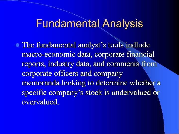 Fundamental Analysis l The fundamental analyst's tools indlude macro-economic data, corporate financial reports, industry