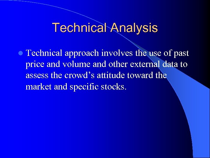 Technical Analysis l Technical approach involves the use of past price and volume and