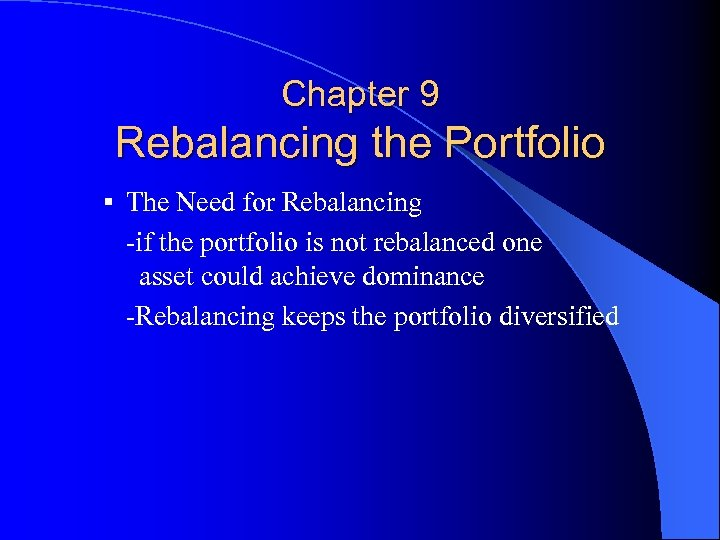 Chapter 9 Rebalancing the Portfolio § The Need for Rebalancing -if the portfolio is