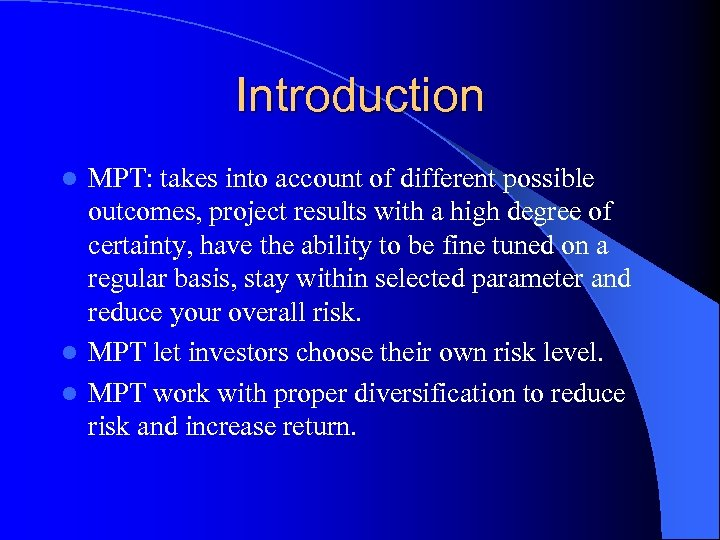 Introduction MPT: takes into account of different possible outcomes, project results with a high