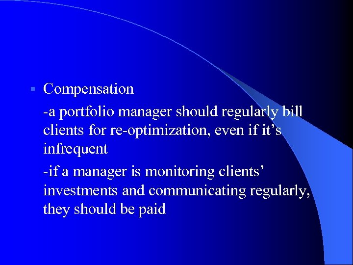 § Compensation -a portfolio manager should regularly bill clients for re-optimization, even if it's