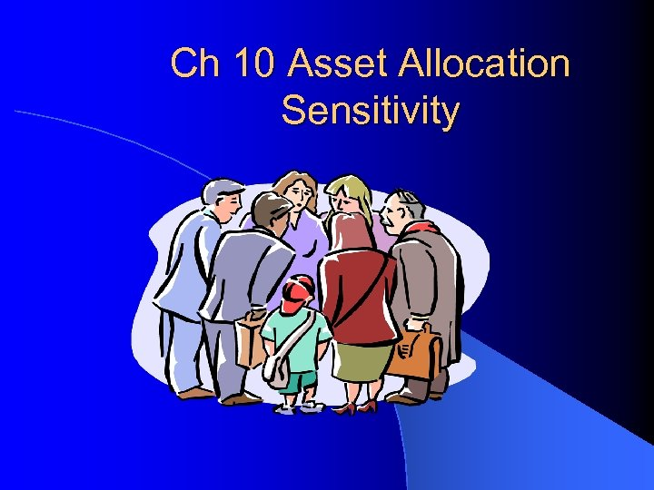 Ch 10 Asset Allocation Sensitivity