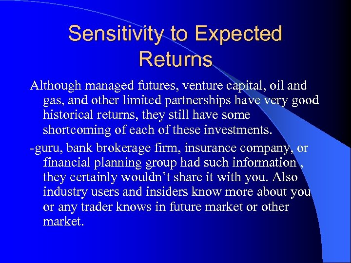 Sensitivity to Expected Returns Although managed futures, venture capital, oil and gas, and other