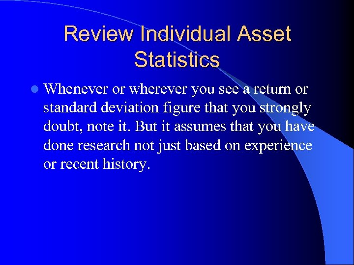 Review Individual Asset Statistics l Whenever or wherever you see a return or standard