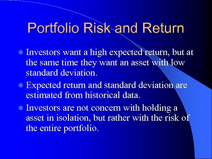 Portfolio Risk and Return l Investors want a high expected return, but at the