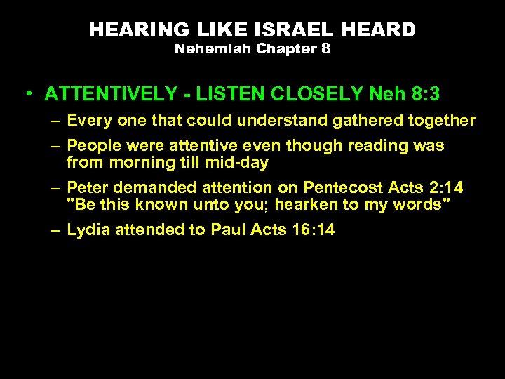 HEARING LIKE ISRAEL HEARD Nehemiah Chapter 8 • ATTENTIVELY - LISTEN CLOSELY Neh 8: