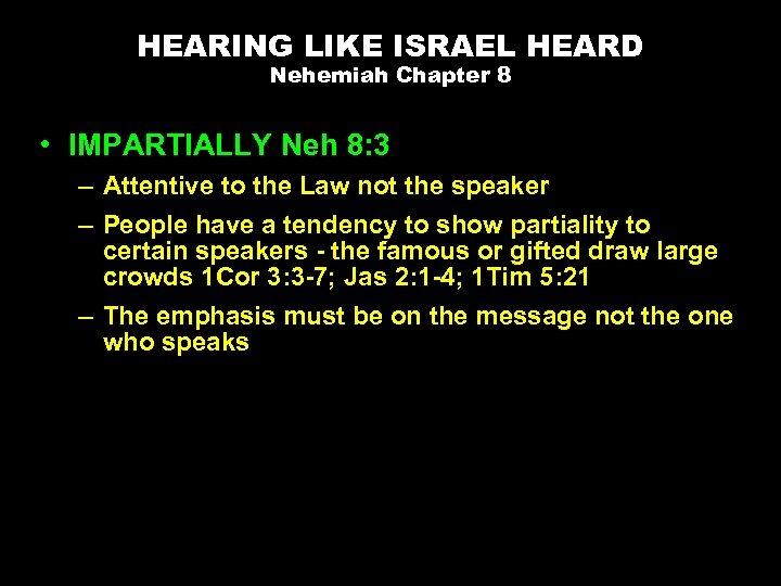 HEARING LIKE ISRAEL HEARD Nehemiah Chapter 8 • IMPARTIALLY Neh 8: 3 – Attentive