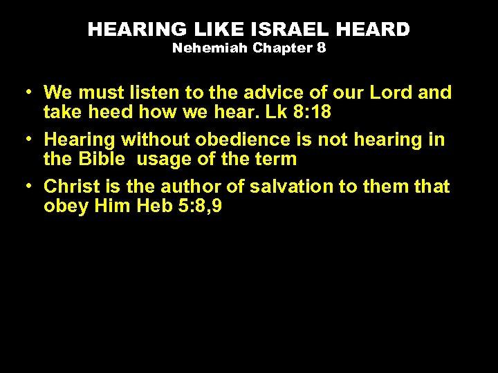 HEARING LIKE ISRAEL HEARD Nehemiah Chapter 8 • We must listen to the advice