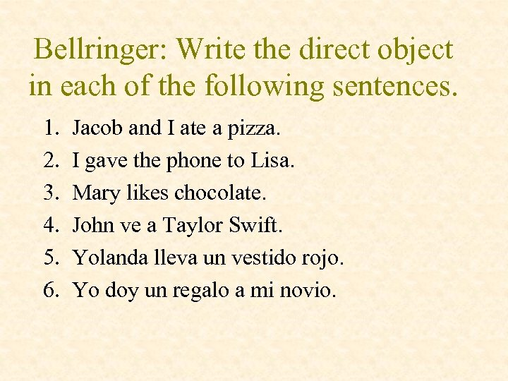 Bellringer: Write the direct object in each of the following sentences. 1. 2. 3.
