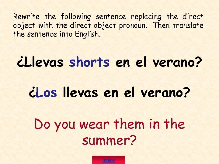 Rewrite the following sentence replacing the direct object with the direct object pronoun. Then