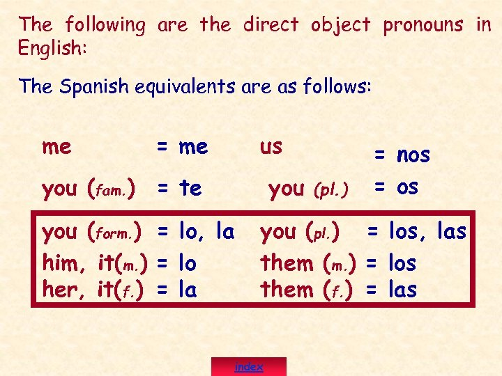 The following are the direct object pronouns in English: The Spanish equivalents are as