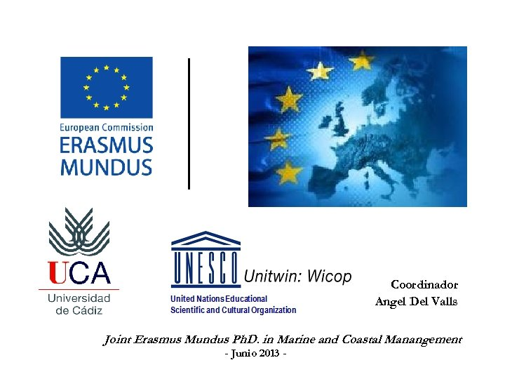 Coordinador Angel Del Valls Joint Erasmus Mundus Ph. D. in Marine and Coastal Manangement