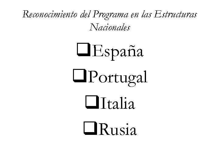 Reconocimiento del Programa en las Estructuras Nacionales q. España q. Portugal q. Italia q.
