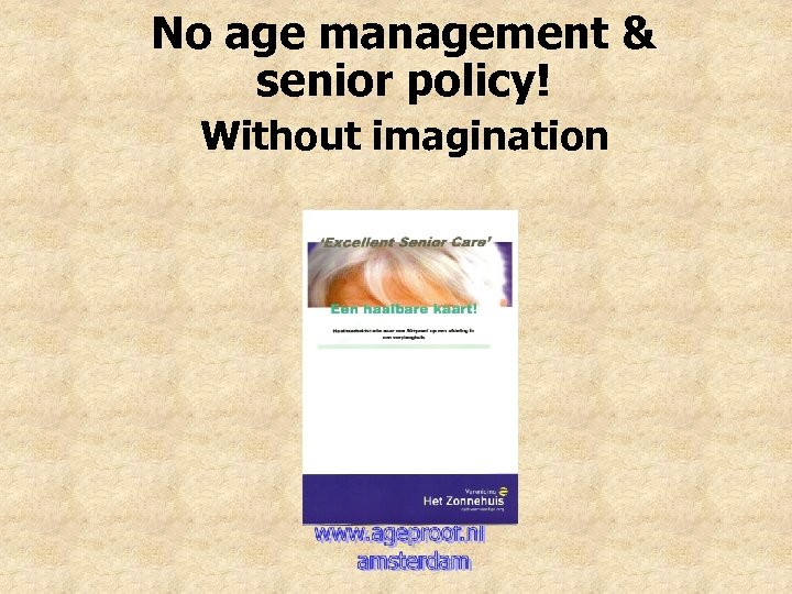No age management & senior policy! Without imagination