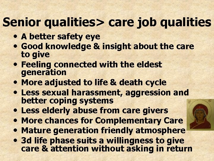 Senior qualities> care job qualities • A better safety eye • Good knowledge &