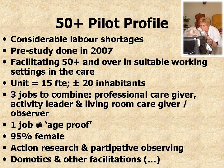 50+ Pilot Profile • Considerable labour shortages • Pre-study done in 2007 • Facilitating