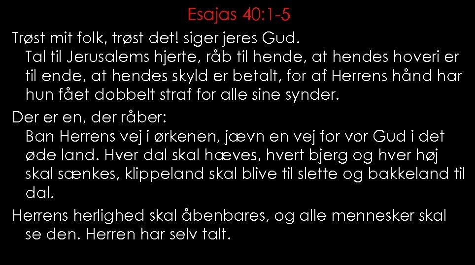 Esajas 40: 1 -5 Trøst mit folk, trøst det! siger jeres Gud. Tal til