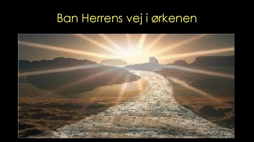 Ban Herrens vej i ørkenen