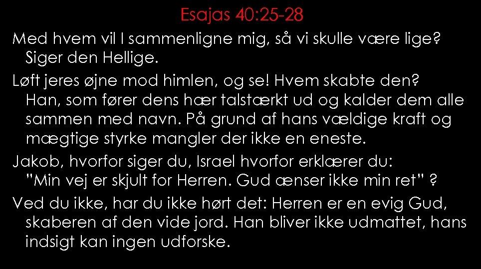 Esajas 40: 25 -28 Med hvem vil I sammenligne mig, så vi skulle være