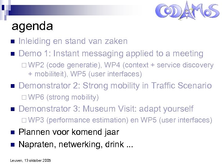 agenda n n Inleiding en stand van zaken Demo 1: Instant messaging applied to